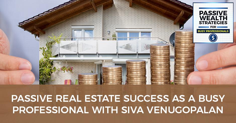 passive real estate with siva venugopalan