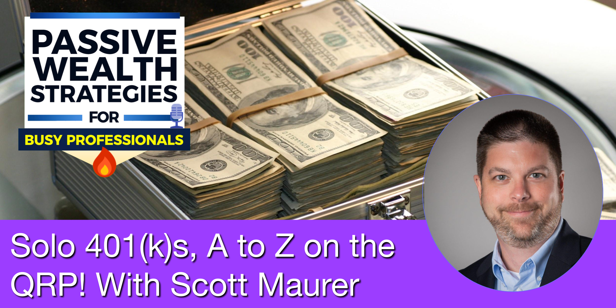 Solo 401(k)s, A to Z on the QRP! With Scott Maurer