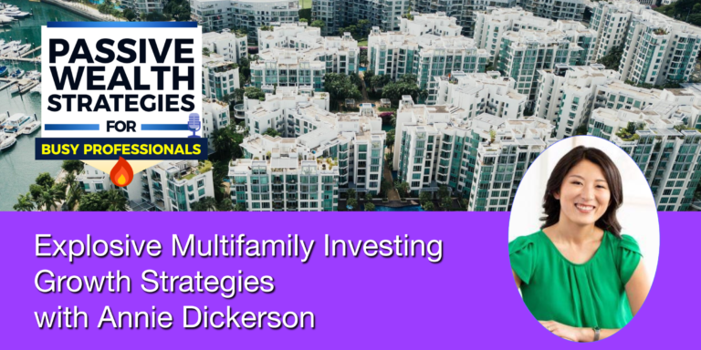 Explosive Multifamily Investing Growth Strategies with Annie Dickerson