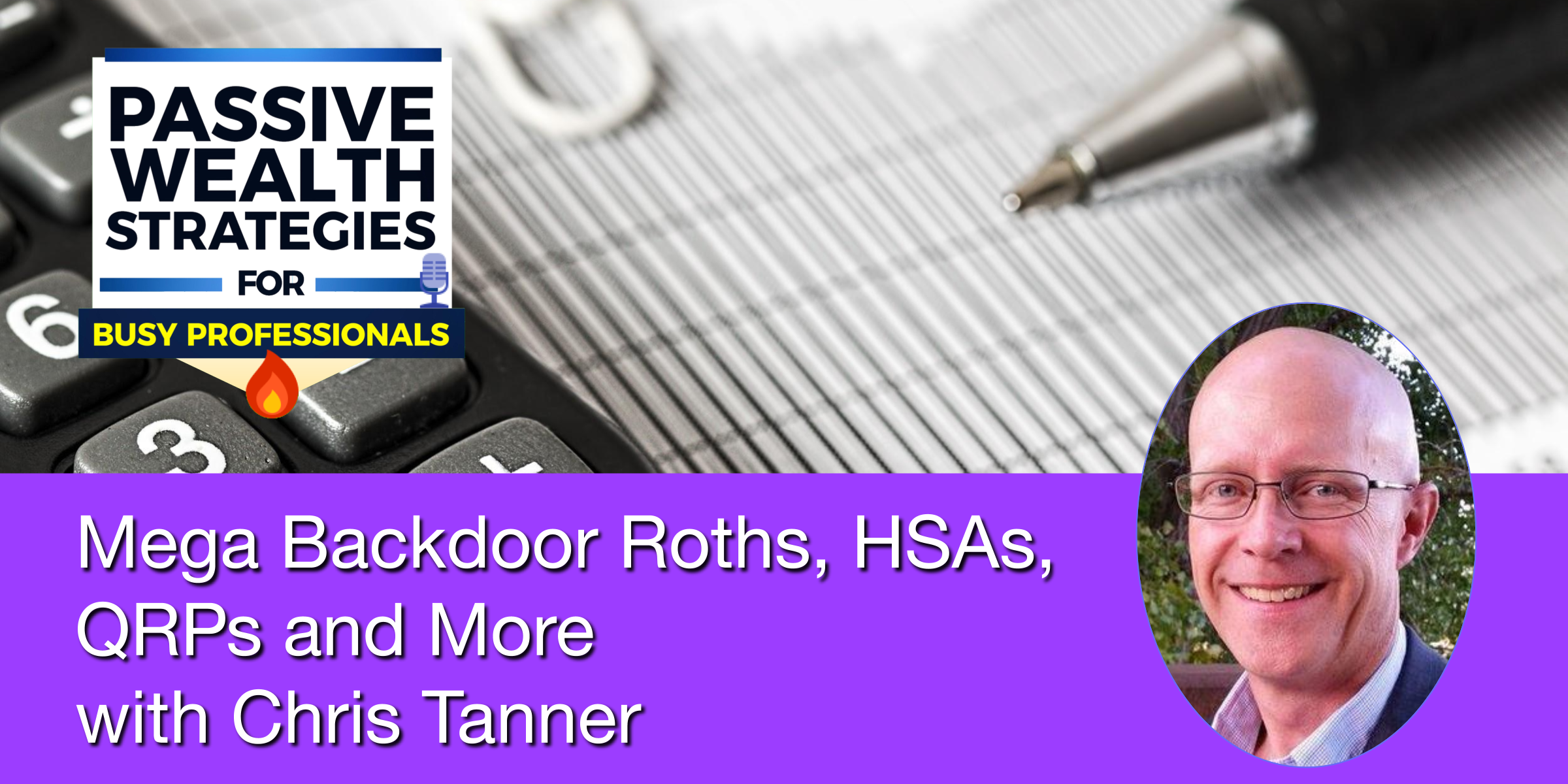 Mega Backdoor Roths HSAs QRPs and More with Chris Tanner
