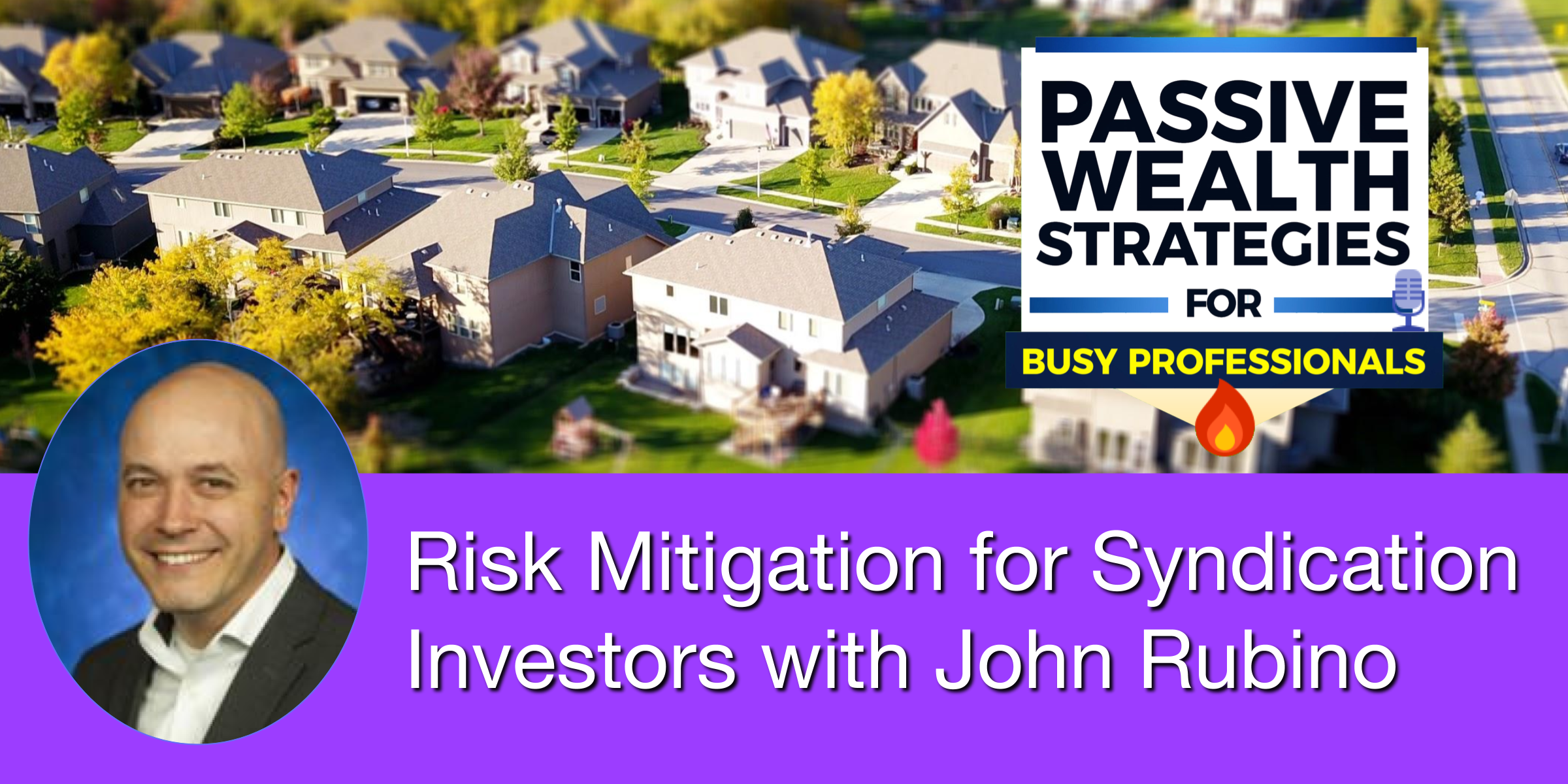 Risk Mitigation for Syndication Investors with John Rubino