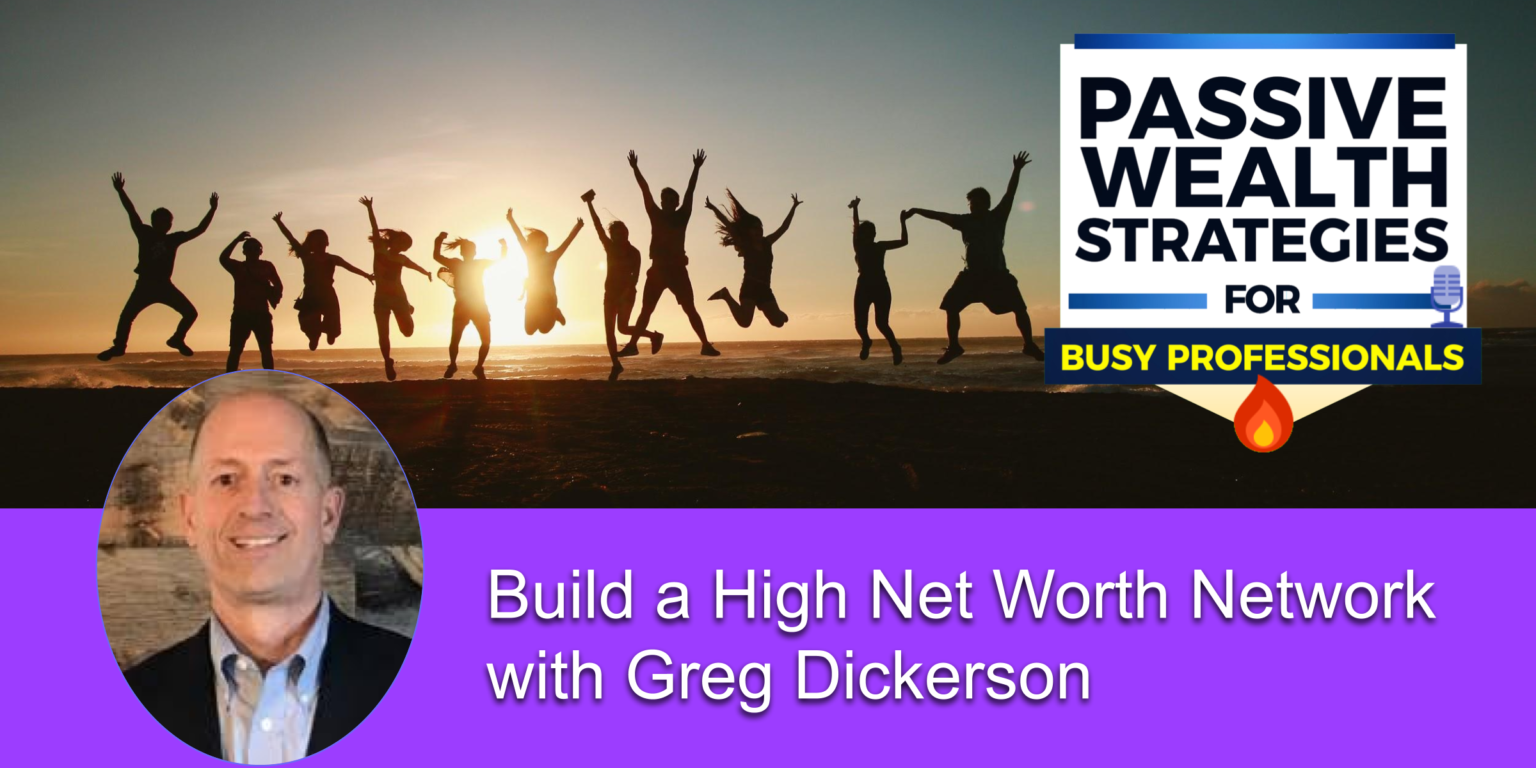 Build a High Net Worth Network with Greg Dickerson