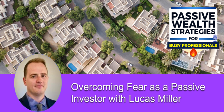 Overcoming Fear as a Passive Investor with Lucas Miller