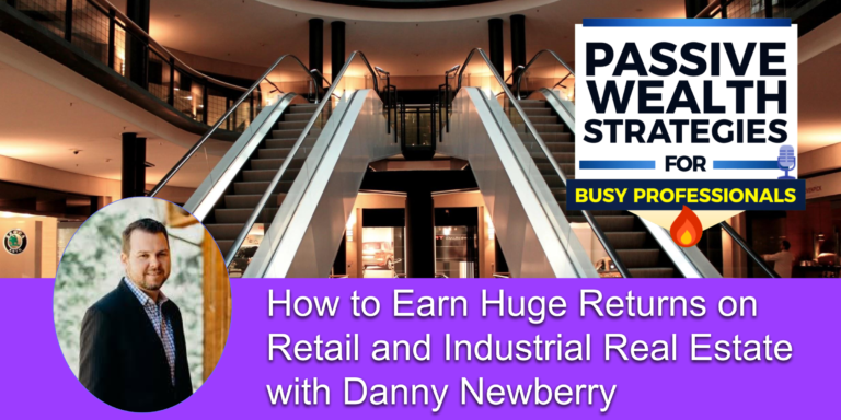 How to Earn Huge Returns on Retail and Industrial Real Estate with Danny Newberry