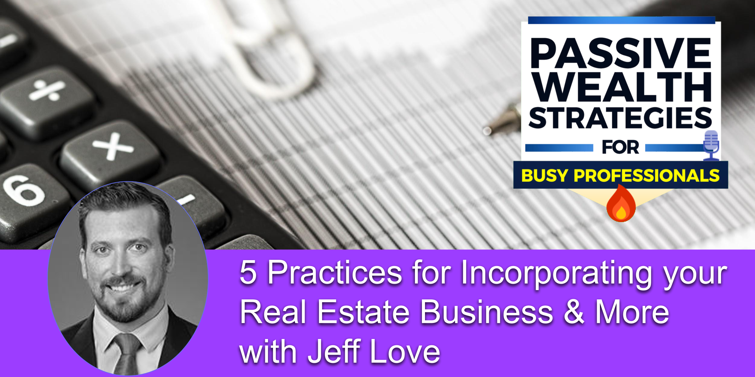 5 Practices for Incorporating your Real Estate Business More with Jeff Love