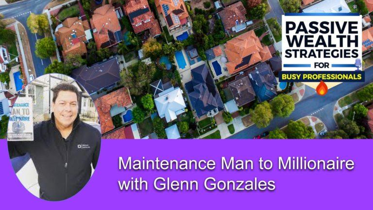 Maintenance Man to Millionaire with Glenn Gonzales