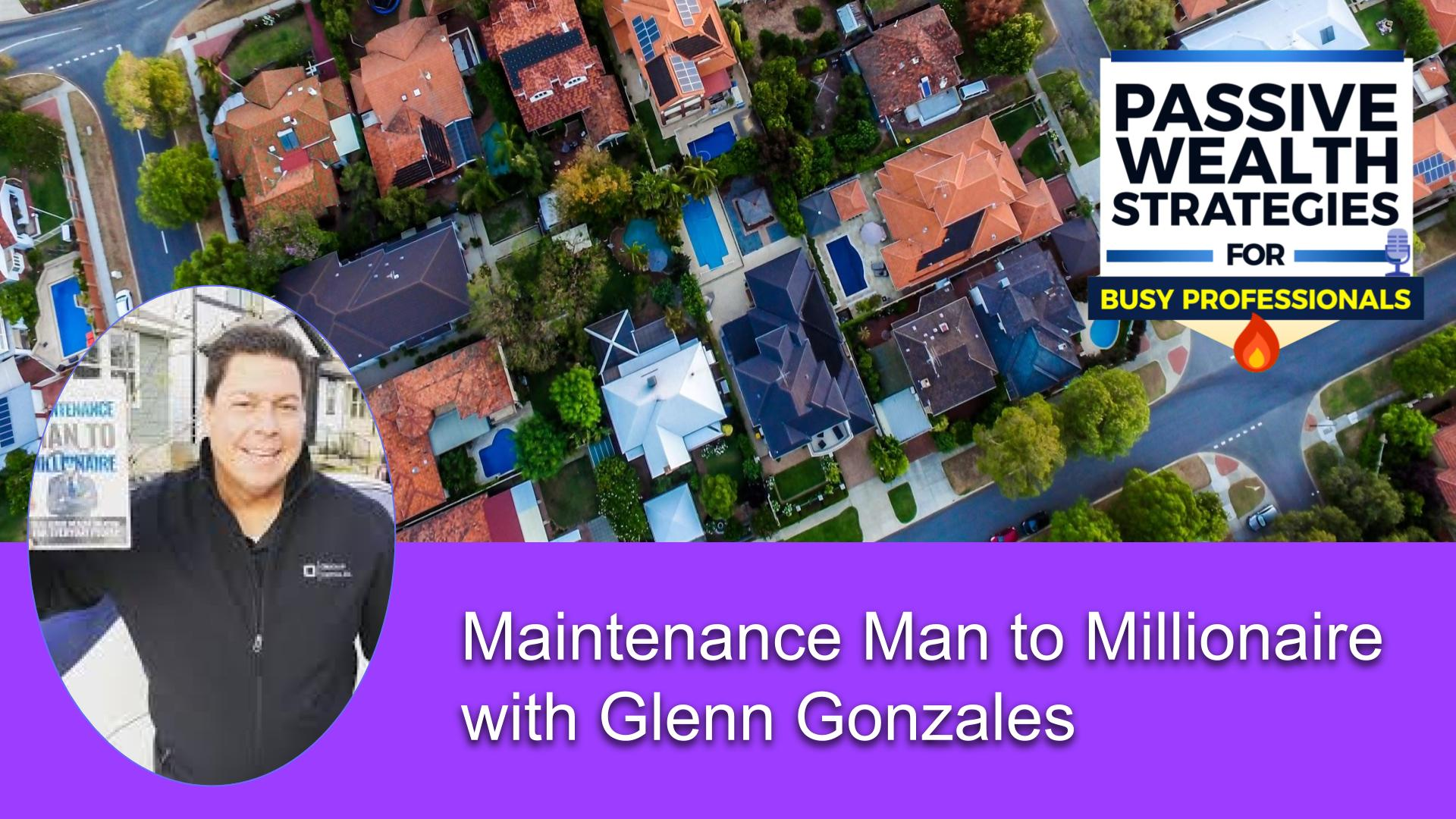 Maintenance Man to Millionaire with Glenn Gonzales
