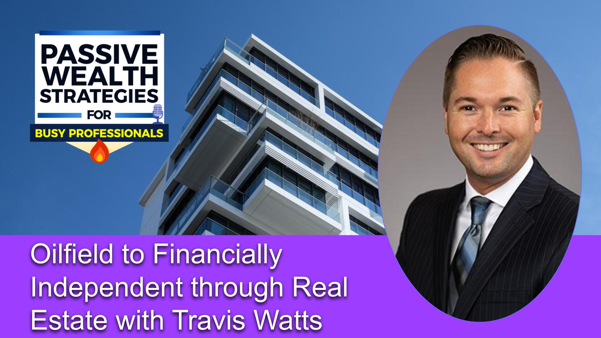 Oilfield to Financially Independent through Real Estate with Travis Watts