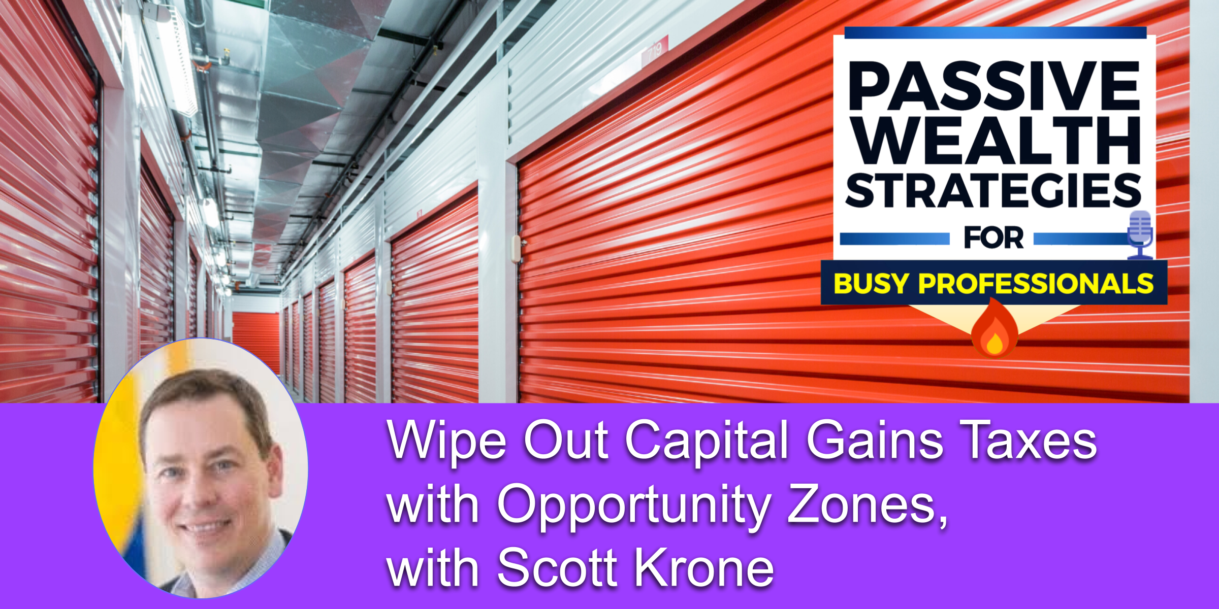 Wipe Out Capital Gains Taxes with Opportunity Zones, with Scott Krone