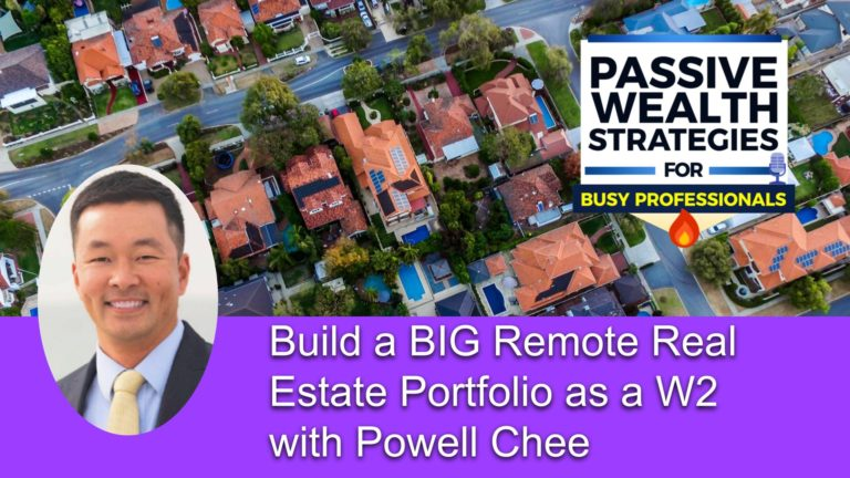 Build a BIG Remote Real Estate Portfolio as a W2 with Powell Chee