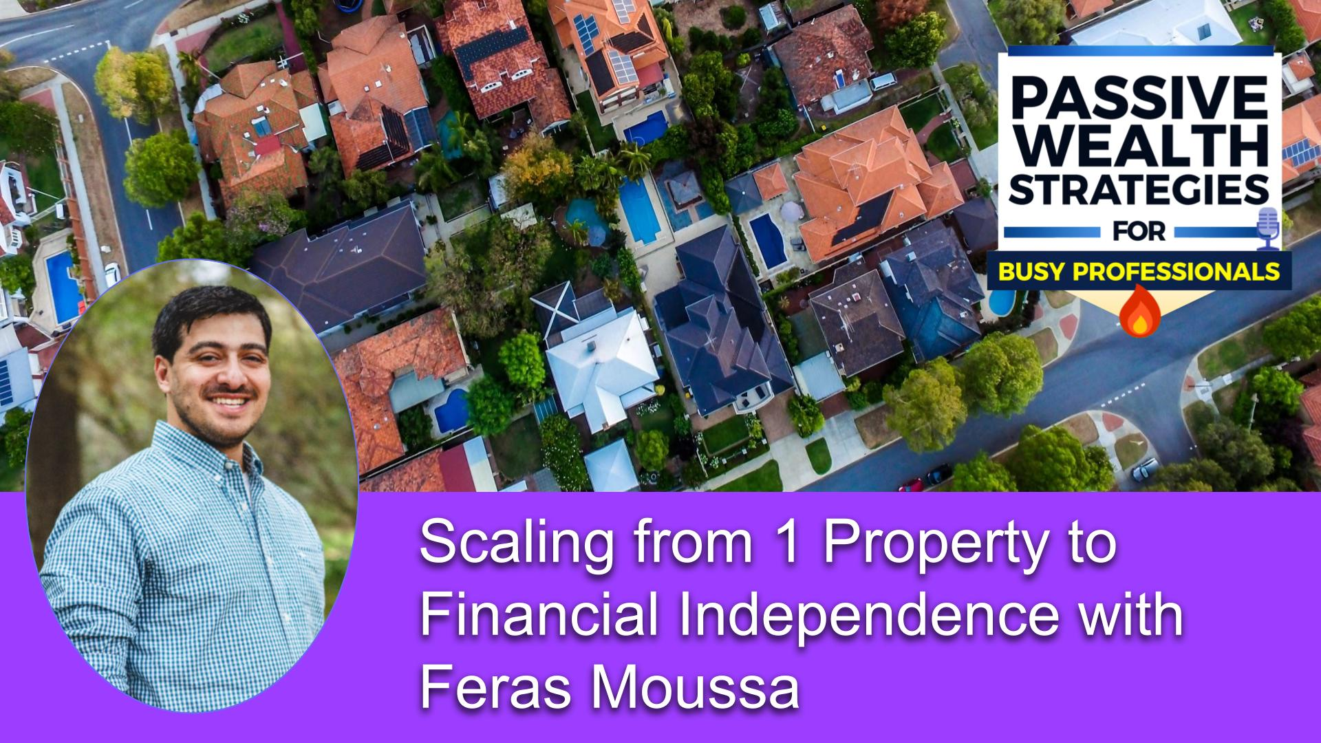 Scaling from 1 Property to Financial Independence with Feras Moussa