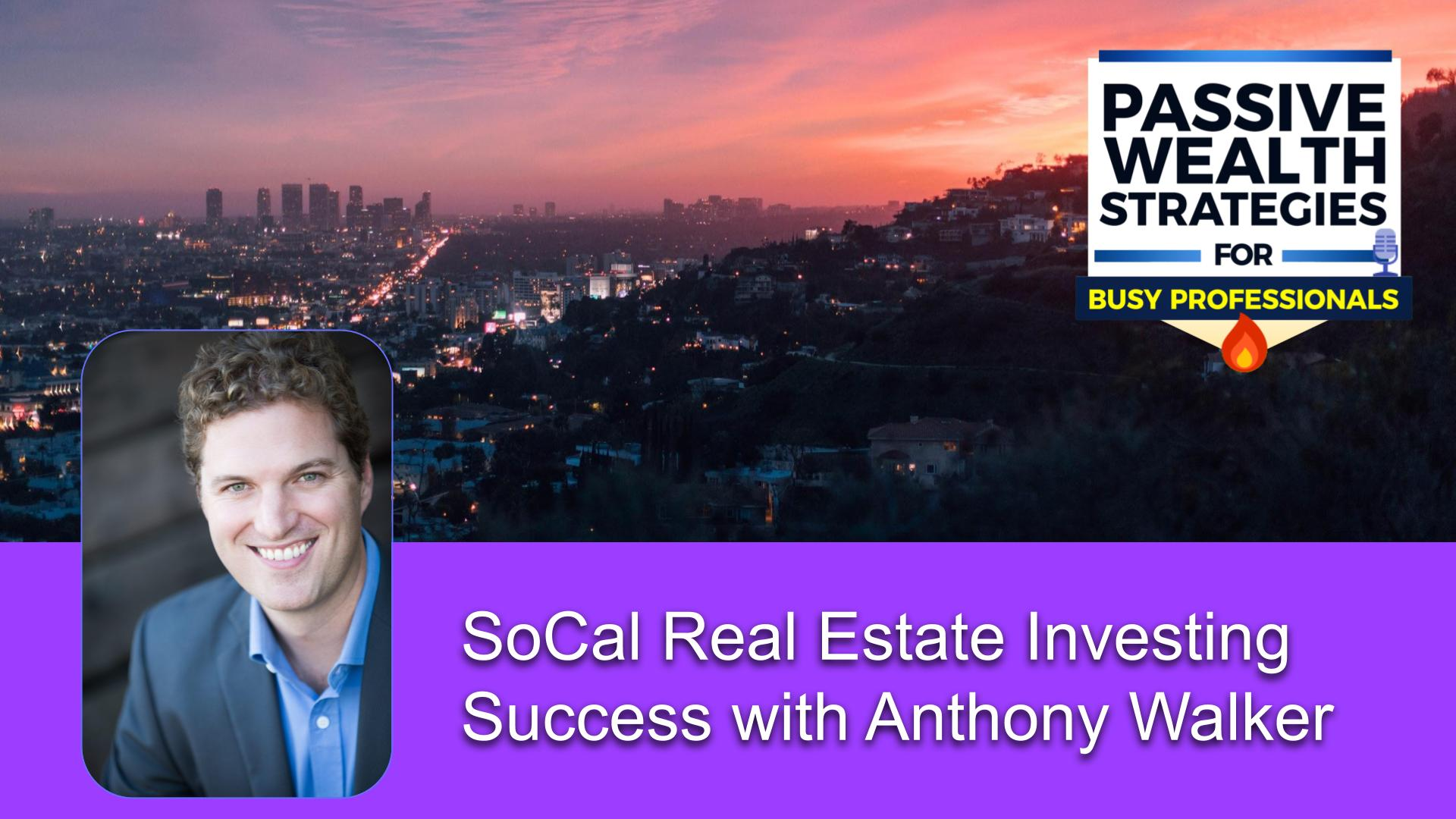 130 SoCal Real Estate Investing Success with Anthony Walker