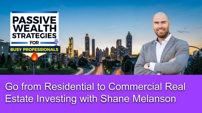 134 Go from Residential to Commercial Real Estate Investing with Shane Melanson