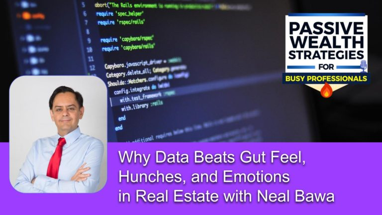 156 Why Data Beats Gut Feel, Hunches, and Emotions in Real Estate with Neal Bawa