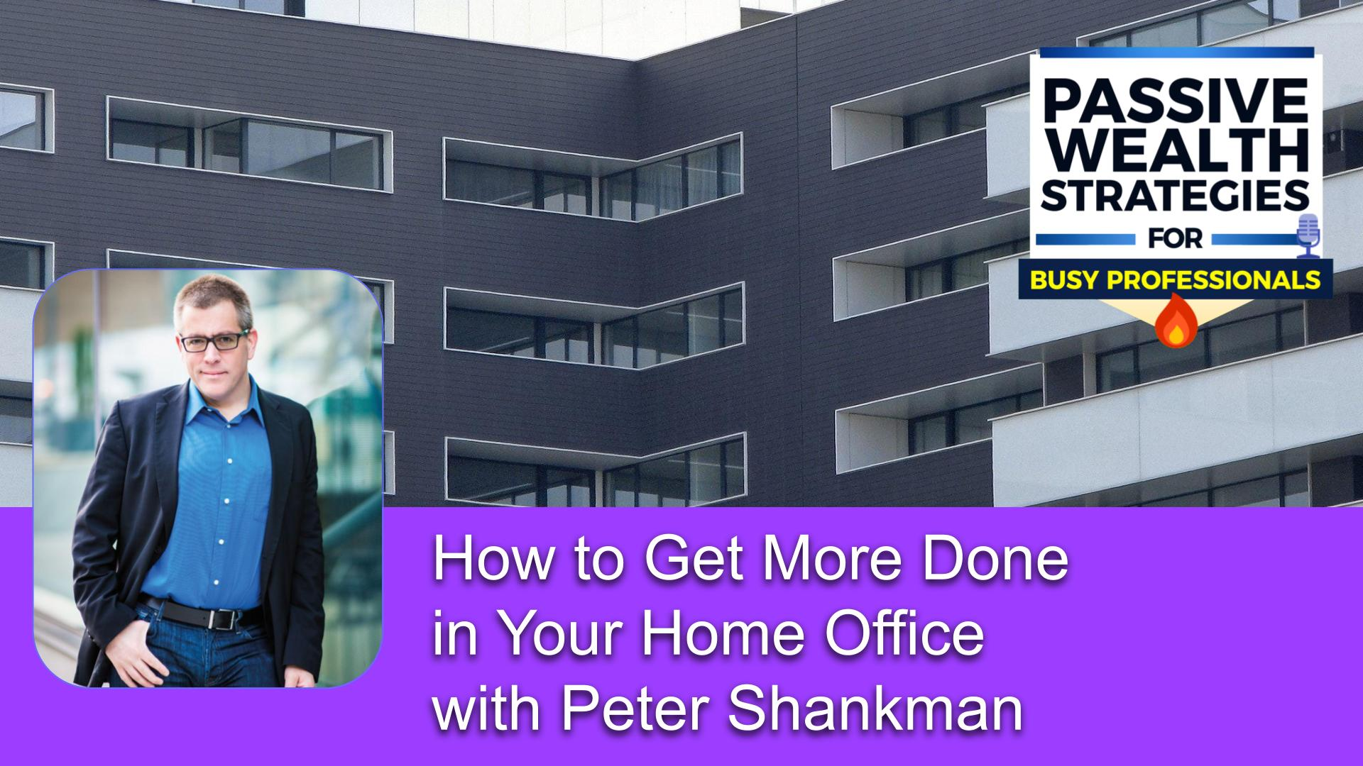 159 How to Get More Done in Your Home Office with Peter Shankman