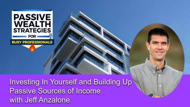165 Investing In Yourself and Building Up Passive Sources of Income with Jeff Anzalone