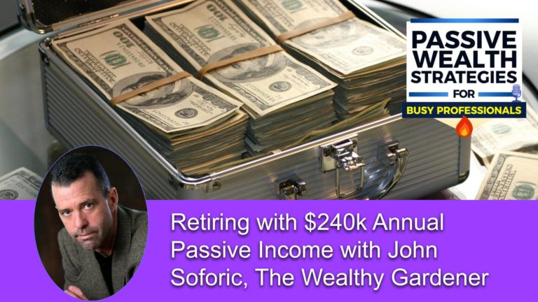 166 Retiring with $240k Annual Passive Income with John Soforic, The Wealthy Gardener