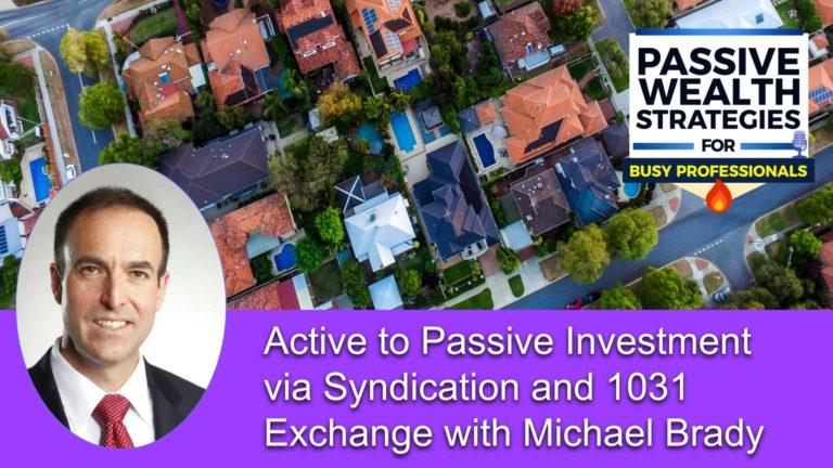 168 Active to Passive Investment via Syndication and 1031 Exchange with Michael Brady