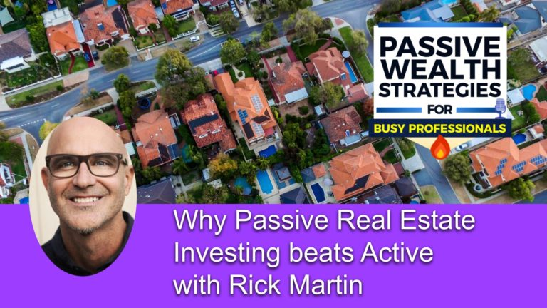 171 Why Passive Real Estate Investing beats Active with Rick Martin