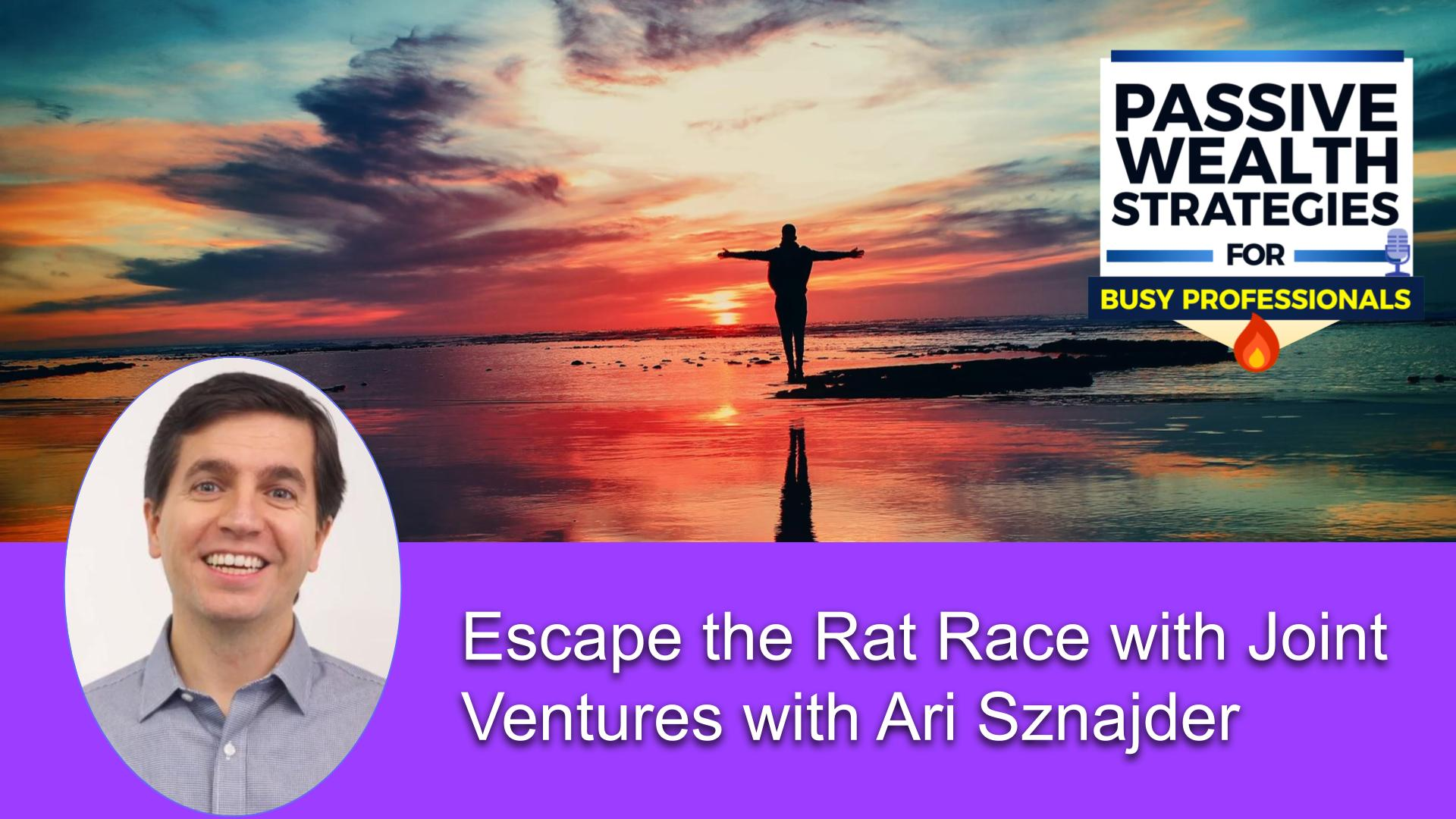 172 Escape the Rat Race with Joint Ventures with Ari Sznajder