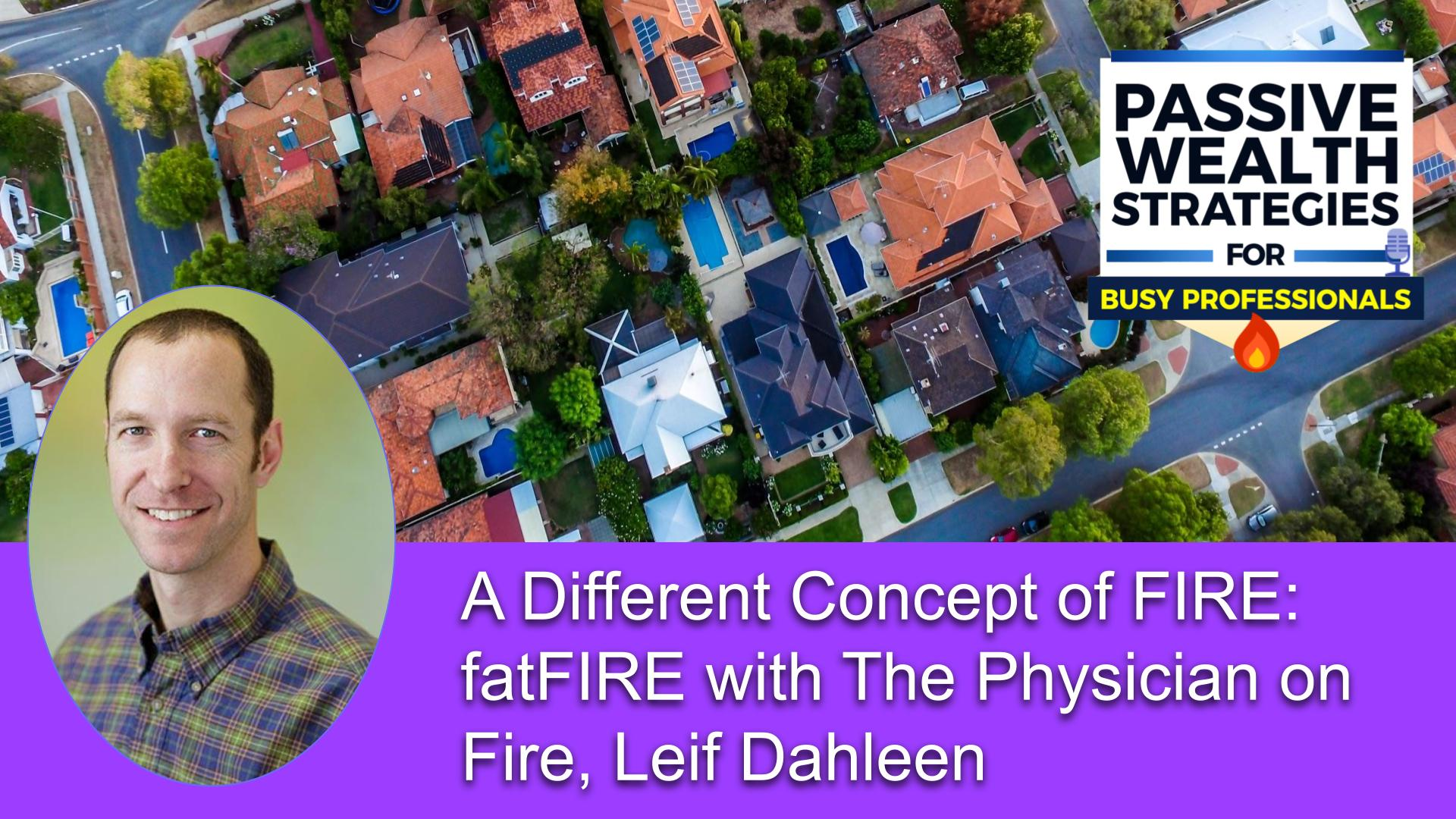 173 A Different Concept of FIRE_ fatFIRE with The Physician on Fire, Leif Dahleen