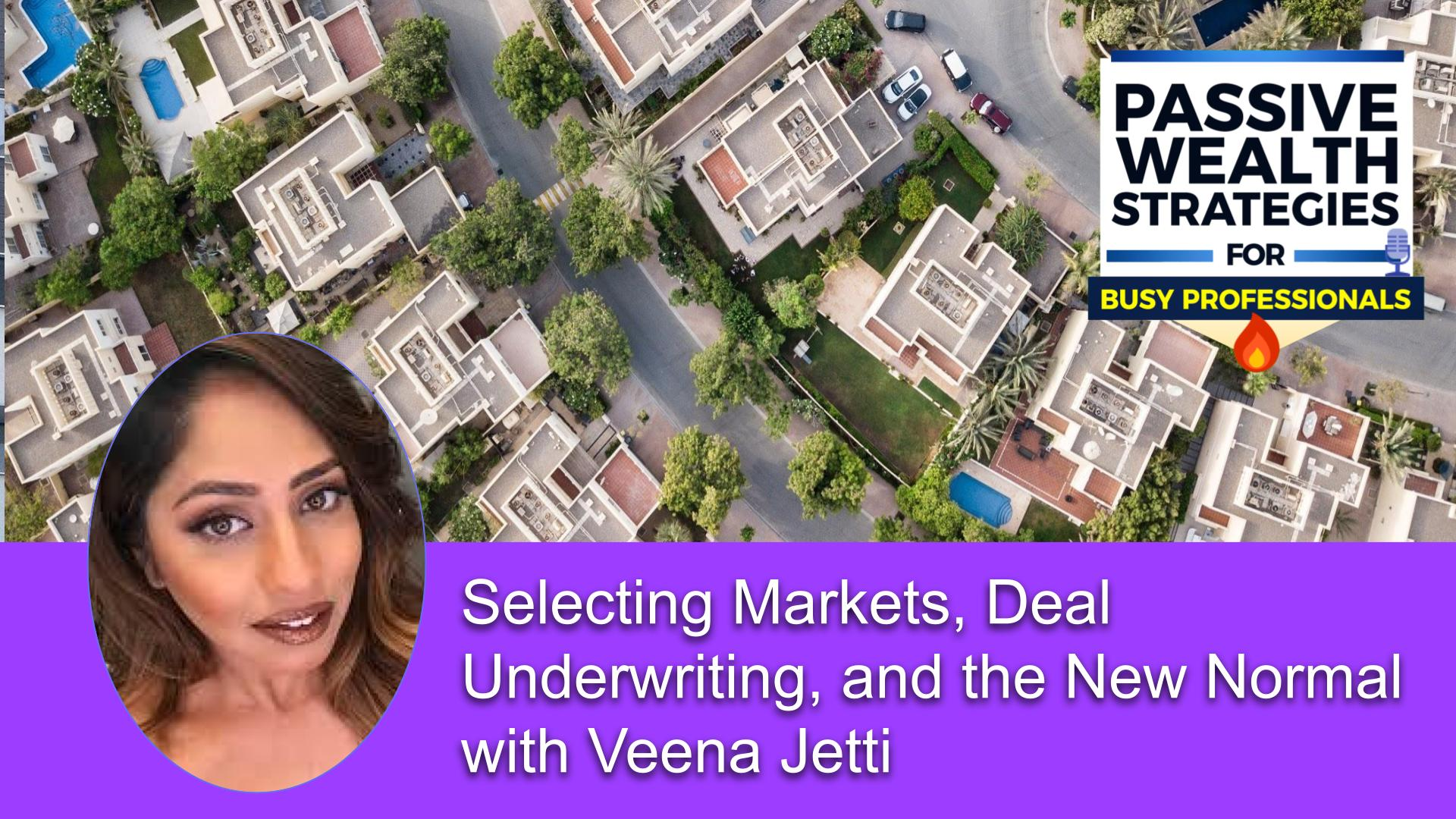 175 Selecting Markets, Deal Underwriting, and the New Normal with Veena Jetti