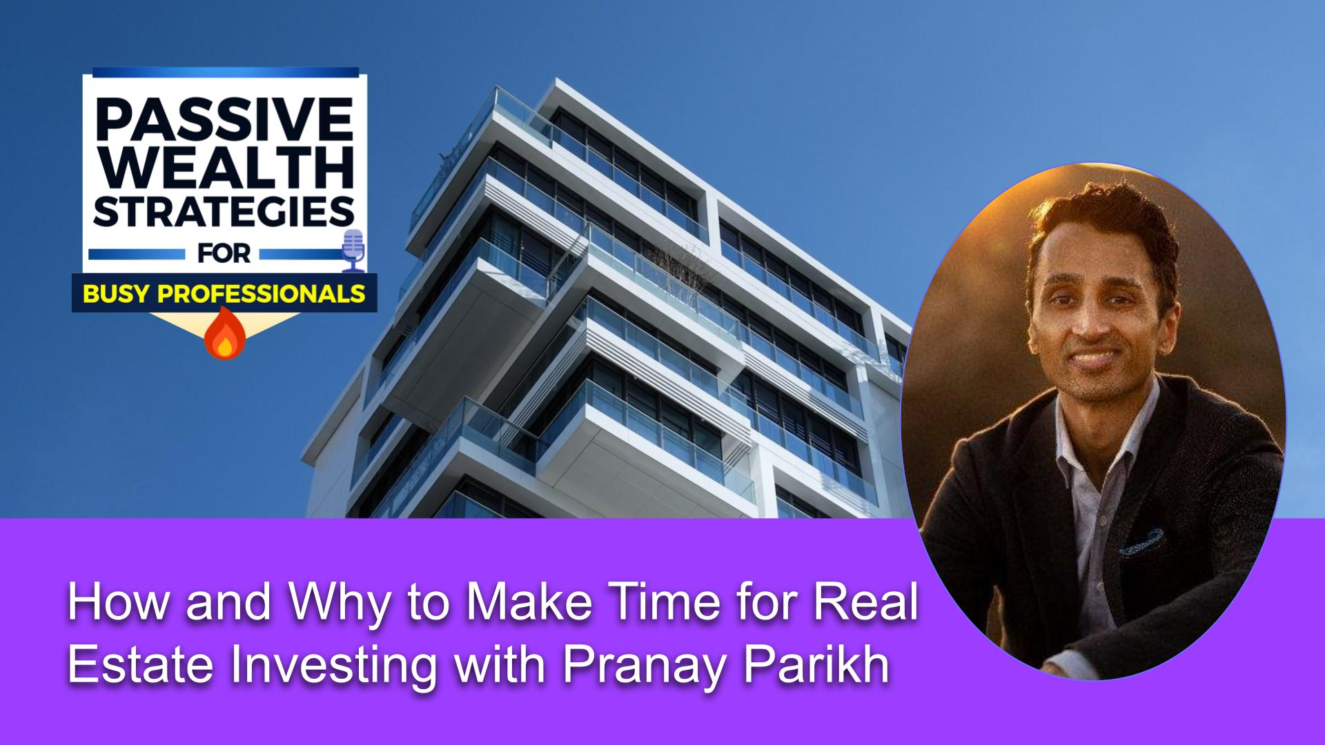 176 How and Why to Make Time for Real Estate Investing with Pranay Parikh