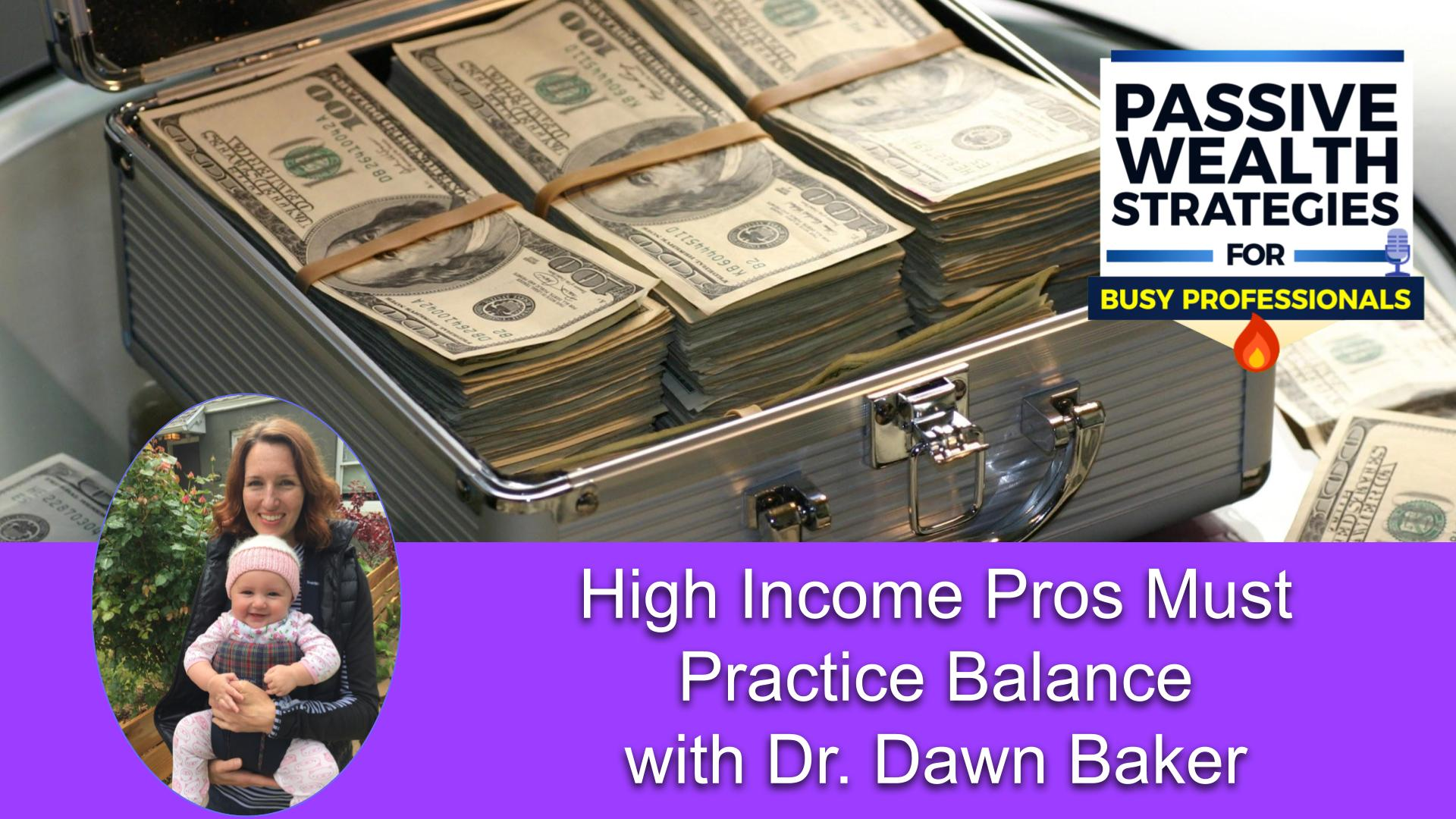 179 High Income Pros Must Practice Balance with Dr. Dawn Baker