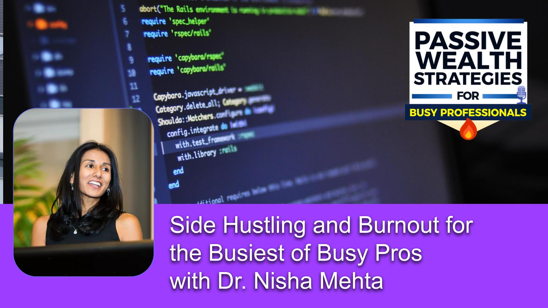 177 Side Hustling and Burnout for the Busiest of Busy Pros with Dr. Nisha Mehta