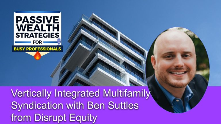 190 Vertically Integrated Multifamily Syndication with Ben Suttles from Disrupt Equity