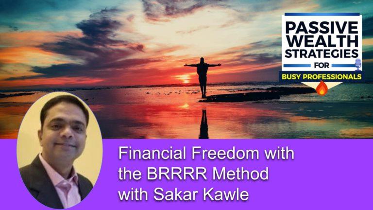 195 Financial Freedom with the BRRRR Method with Sakar Kawle