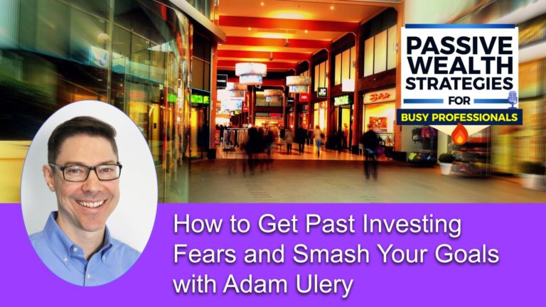 206 How to Get Past Investing Fears and Smash Your Goals with Adam Ulery
