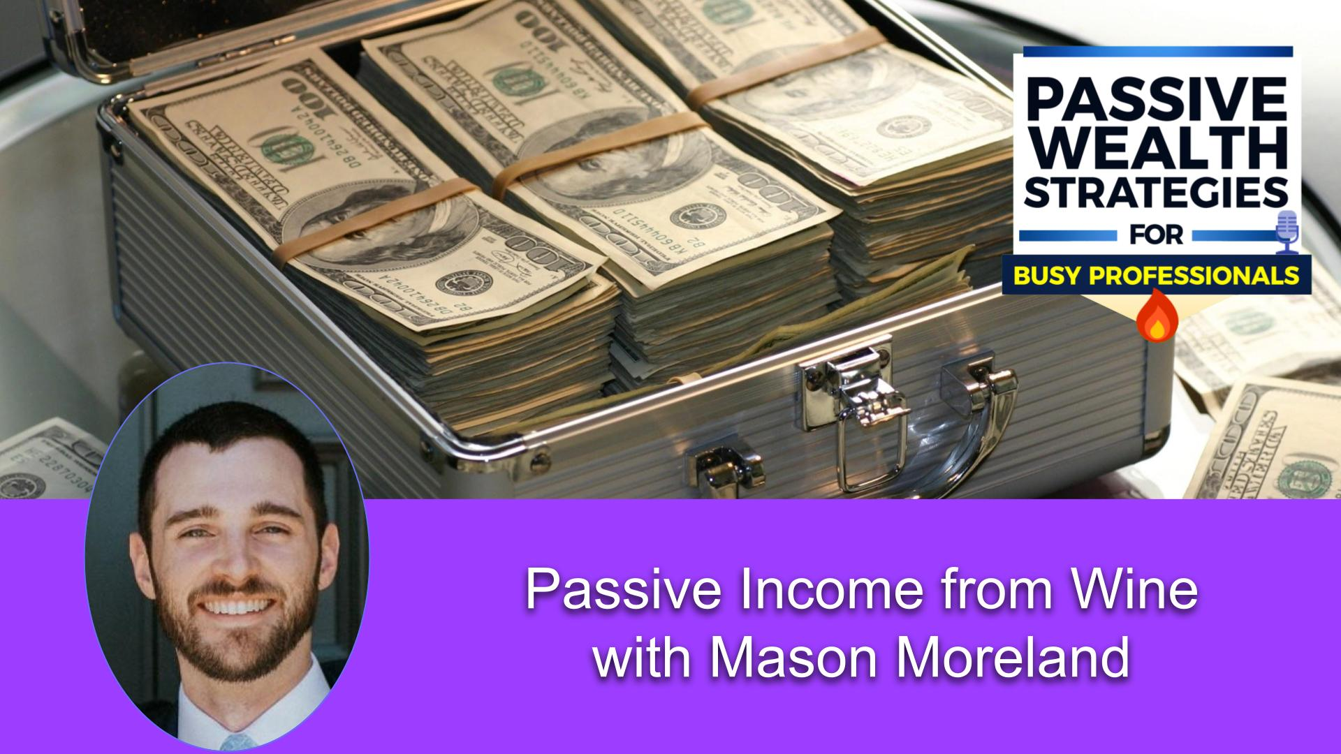 222 Passive Income from Wine with Mason Moreland