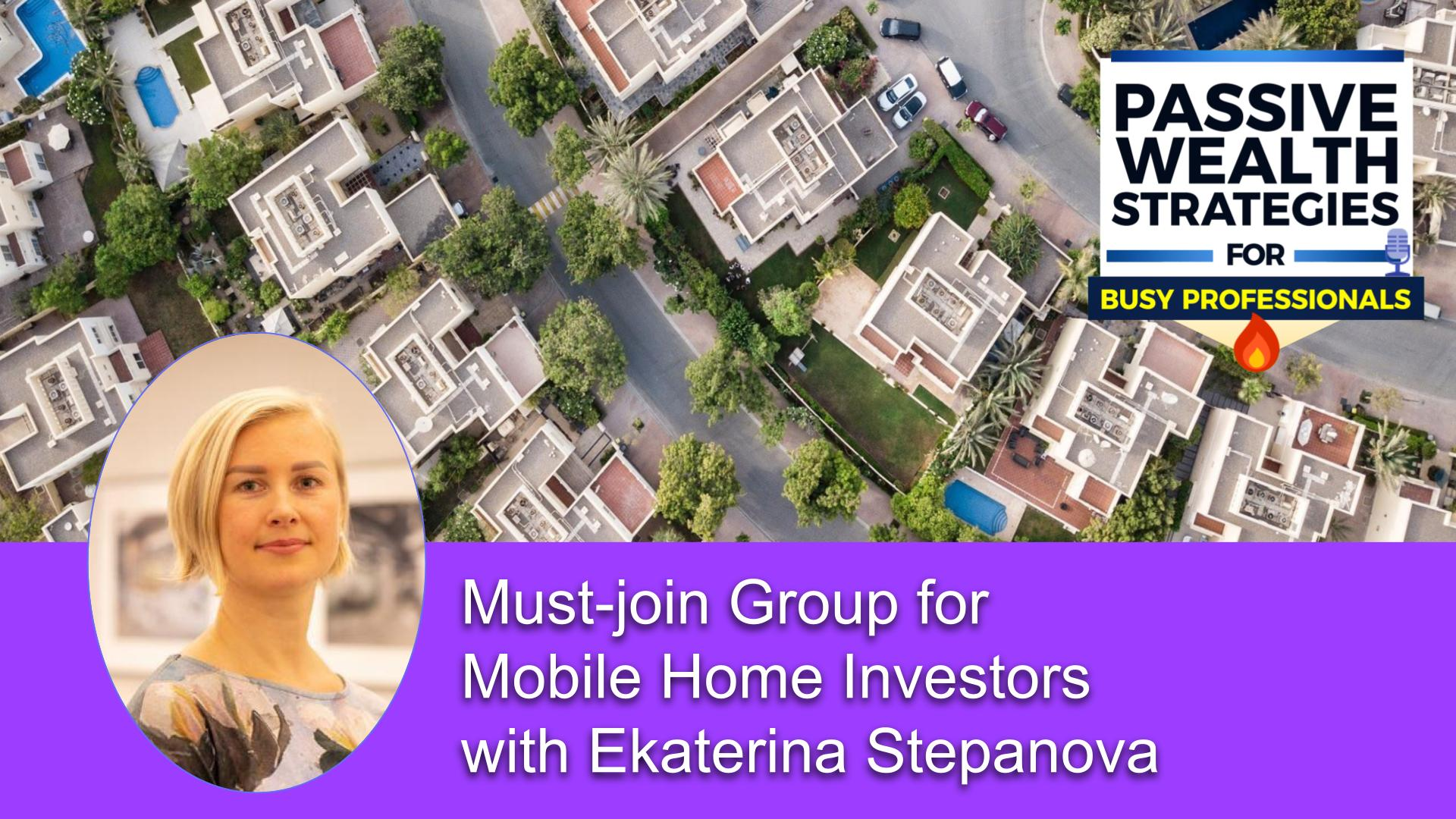 224 Must-join Group for Mobile Home Investors with Ekaterina Stepanova