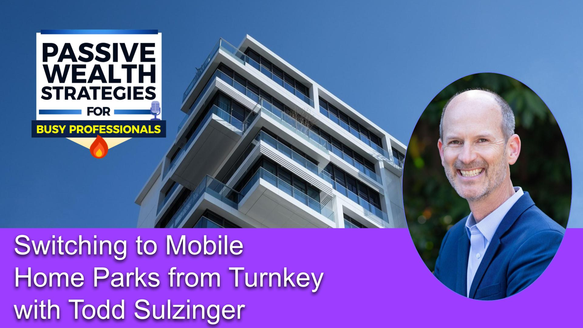 225 Switching to Mobile Home Parks from Turnkey with Todd Sulzinger